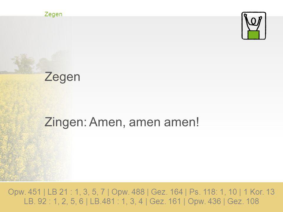 Zegen Zingen: Amen, amen amen.Opw. 451 | LB 21 : 1, 3, 5, 7 | Opw.