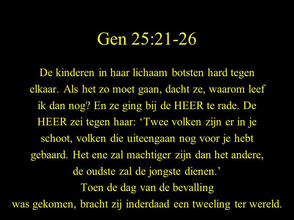 Gen 25:21-26 De kinderen in haar lichaam botsten hard tegen elkaar.