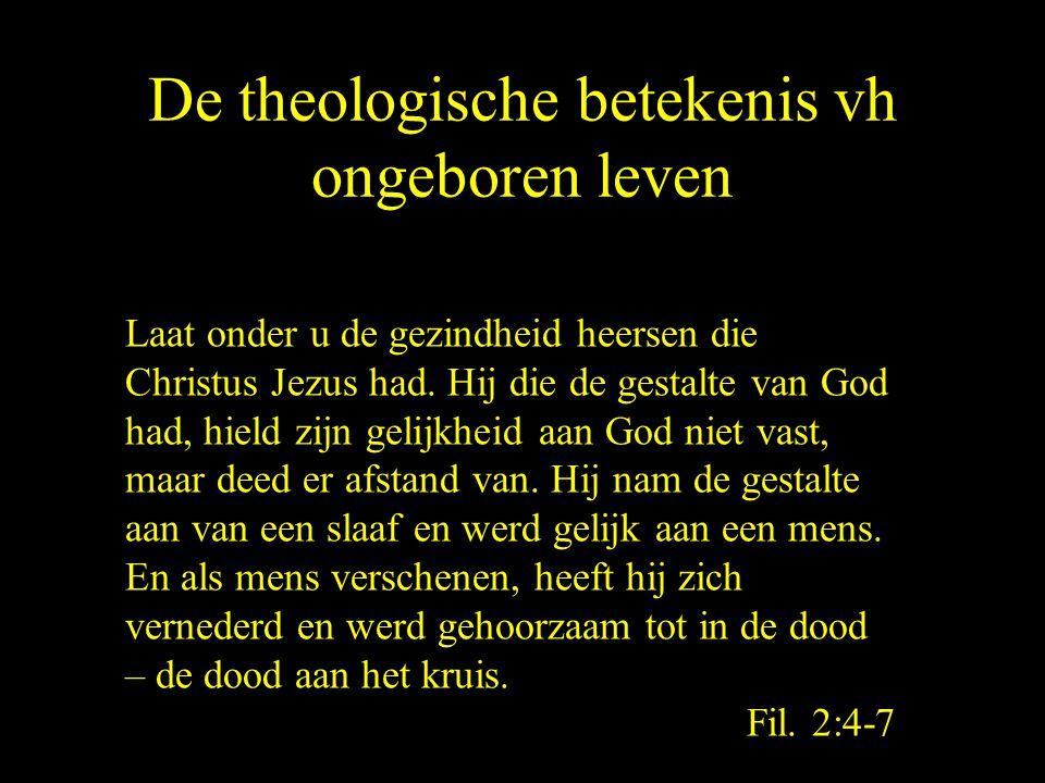 De theologische betekenis vh ongeboren leven Laat onder u de gezindheid heersen die Christus Jezus had.