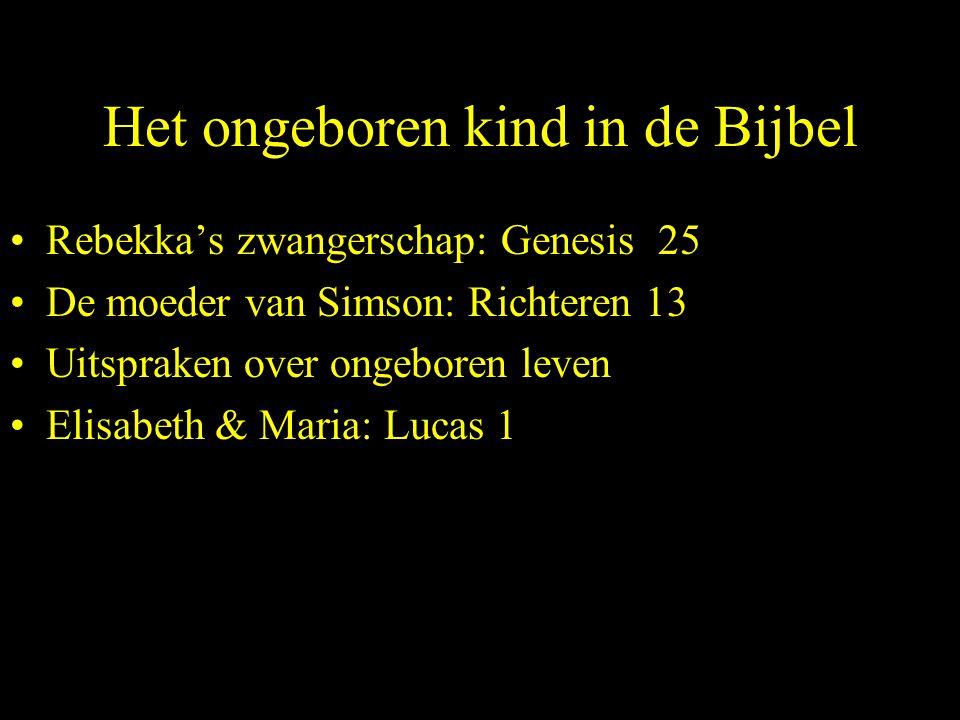 Het ongeboren kind in de Bijbel Rebekka's zwangerschap: Genesis 25 De moeder van Simson: Richteren 13 Uitspraken over ongeboren leven Elisabeth & Maria: Lucas 1