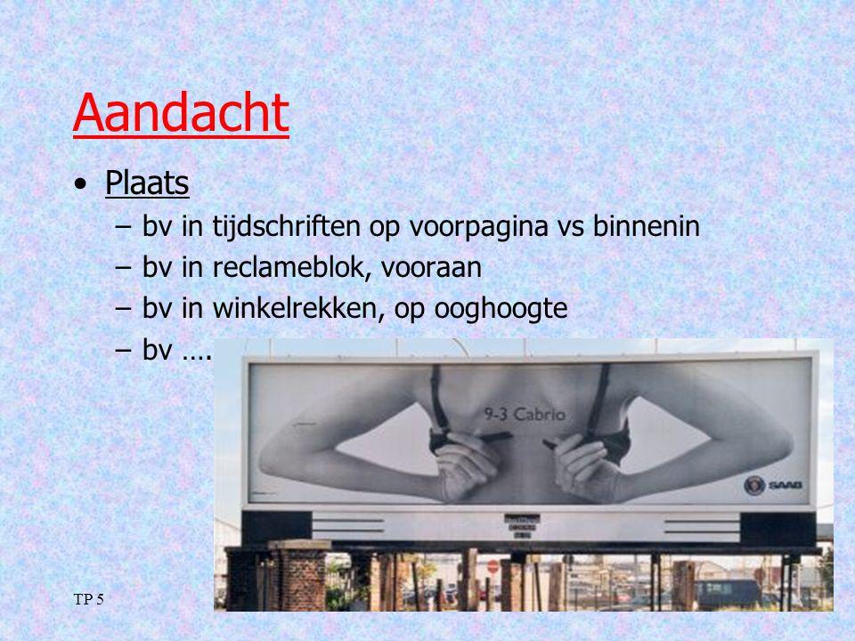 TP 522 Aandacht Plaats –bv in tijdschriften op voorpagina vs binnenin –bv in reclameblok, vooraan –bv in winkelrekken, op ooghoogte –bv ….