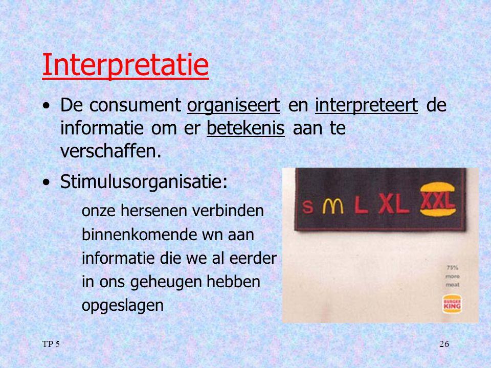 TP 526 Interpretatie De consument organiseert en interpreteert de informatie om er betekenis aan te verschaffen. Stimulusorganisatie: onze hersenen ve