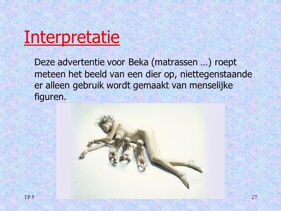 TP 527 Interpretatie Deze advertentie voor Beka (matrassen …) roept meteen het beeld van een dier op, niettegenstaande er alleen gebruik wordt gemaakt