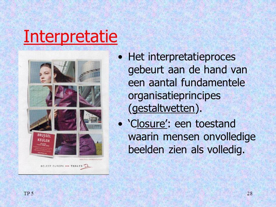 TP 528 Interpretatie Het interpretatieproces gebeurt aan de hand van een aantal fundamentele organisatieprincipes (gestaltwetten). 'Closure': een toes