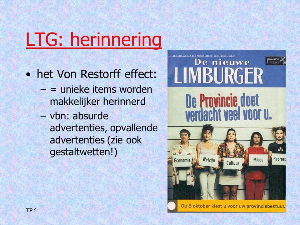 TP 537 LTG: herinnering het Von Restorff effect: –= unieke items worden makkelijker herinnerd –vbn: absurde advertenties, opvallende advertenties (zie