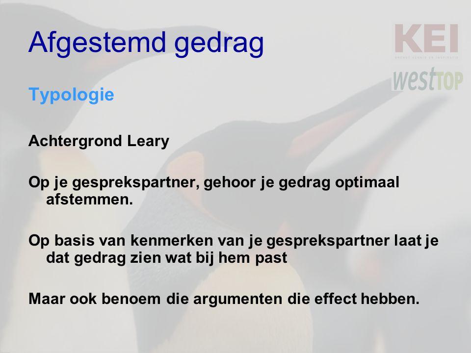 Afgestemd gedrag Typologie Achtergrond Leary Op je gesprekspartner, gehoor je gedrag optimaal afstemmen.