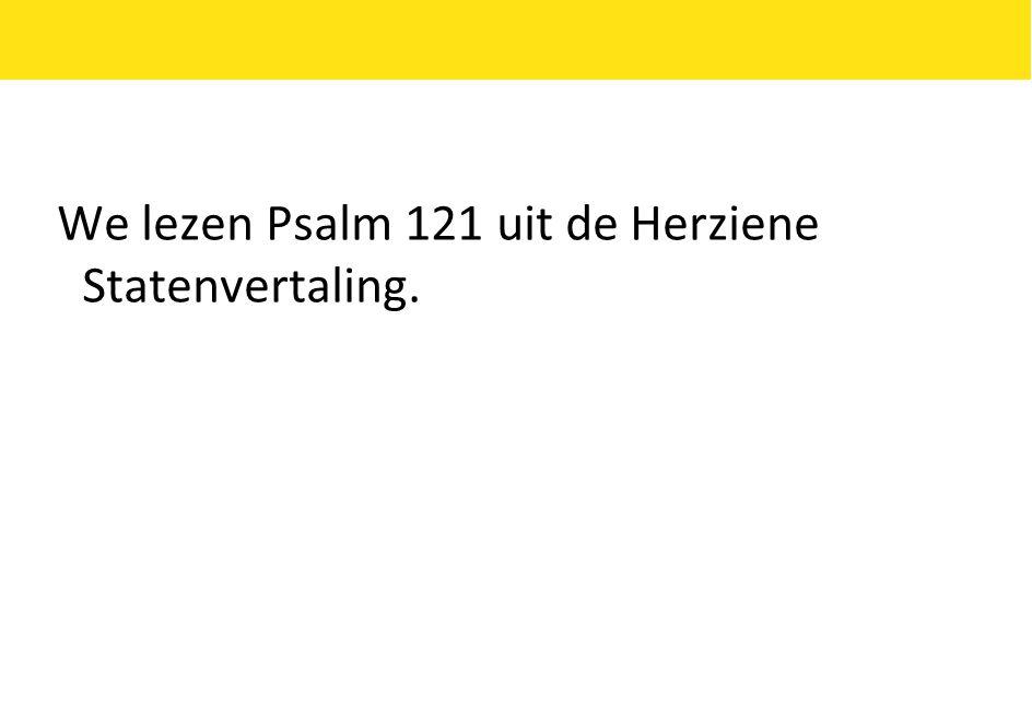 We lezen Psalm 121 uit de Herziene Statenvertaling.