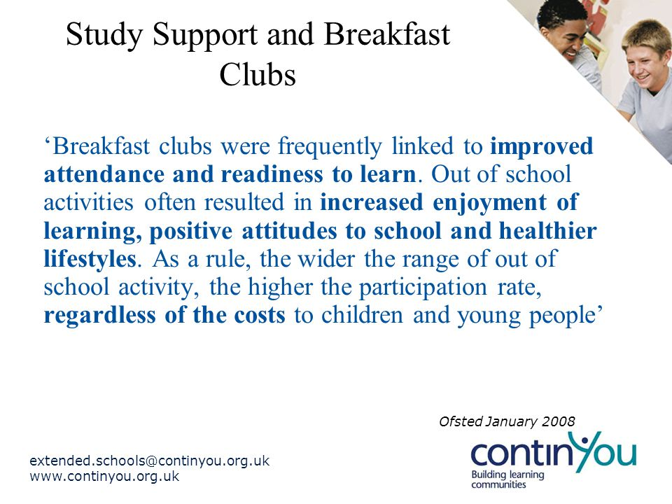 Study Support and Breakfast Clubs 'Breakfast clubs were frequently linked to improved attendance and readiness to learn.