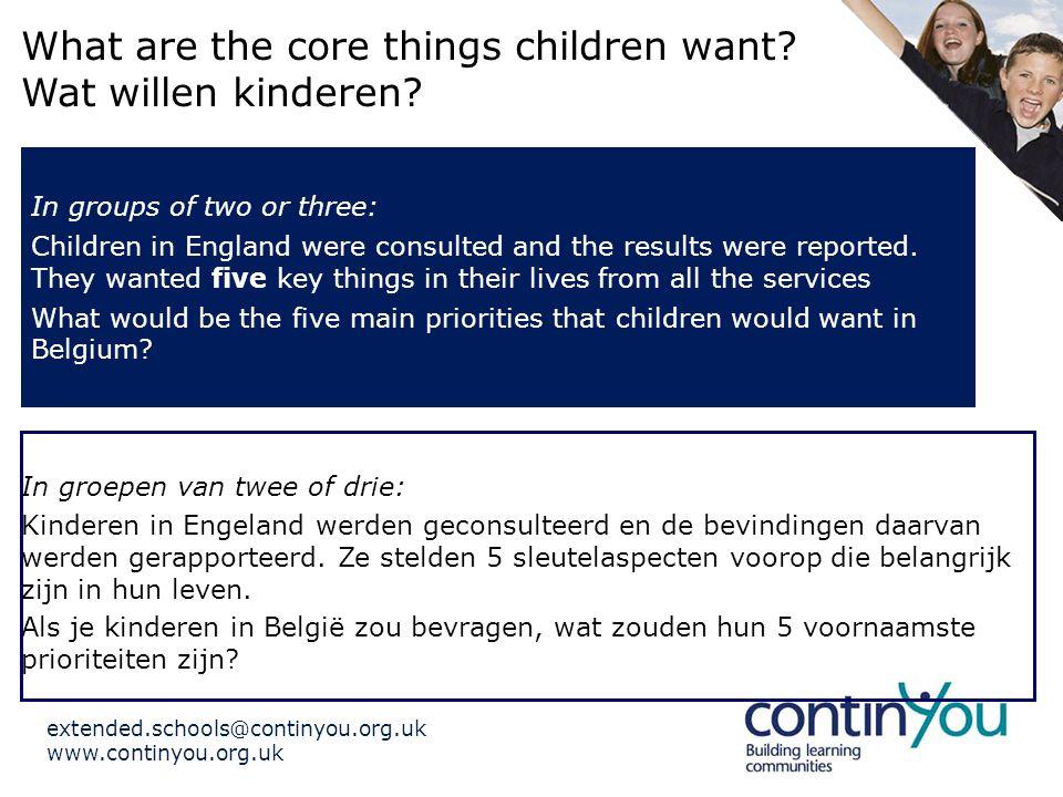 extended.schools@continyou.org.uk www.continyou.org.uk The way forward: all agencies working to the same 5 outcomes for children Gezond zijnVeilig zijn Plezier en dingen bereiken Een positieve bijdrage leveren Economisch welzijn realiseren