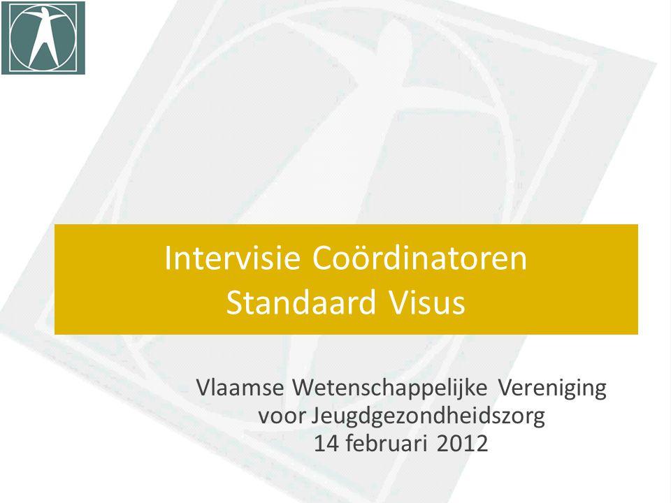 Intervisie Coördinatoren Standaard Visus Vlaamse Wetenschappelijke Vereniging voor Jeugdgezondheidszorg 14 februari 2012
