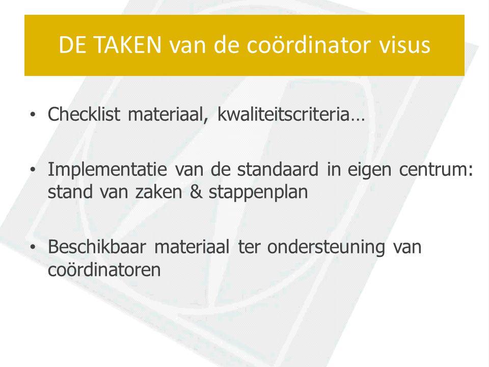Checklist materiaal, kwaliteitscriteria… Implementatie van de standaard in eigen centrum: stand van zaken & stappenplan Beschikbaar materiaal ter ondersteuning van coördinatoren DE TAKEN van de coördinator visus