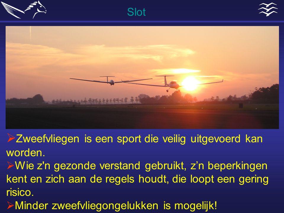 Slot  Zweefvliegen is een sport die veilig uitgevoerd kan worden.  Wie z'n gezonde verstand gebruikt, z'n beperkingen kent en zich aan de regels hou