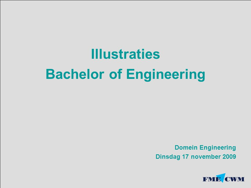 Illustraties Bachelor of Engineering Domein Engineering Dinsdag 17 november 2009