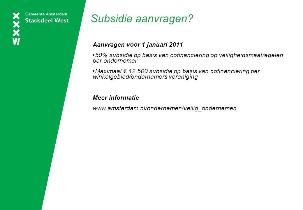Subsidie aanvragen? Aanvragen voor 1 januari 2011 50% subsidie op basis van cofinanciering op veiligheidsmaatregelen per ondernemer Maximaal € 12.500