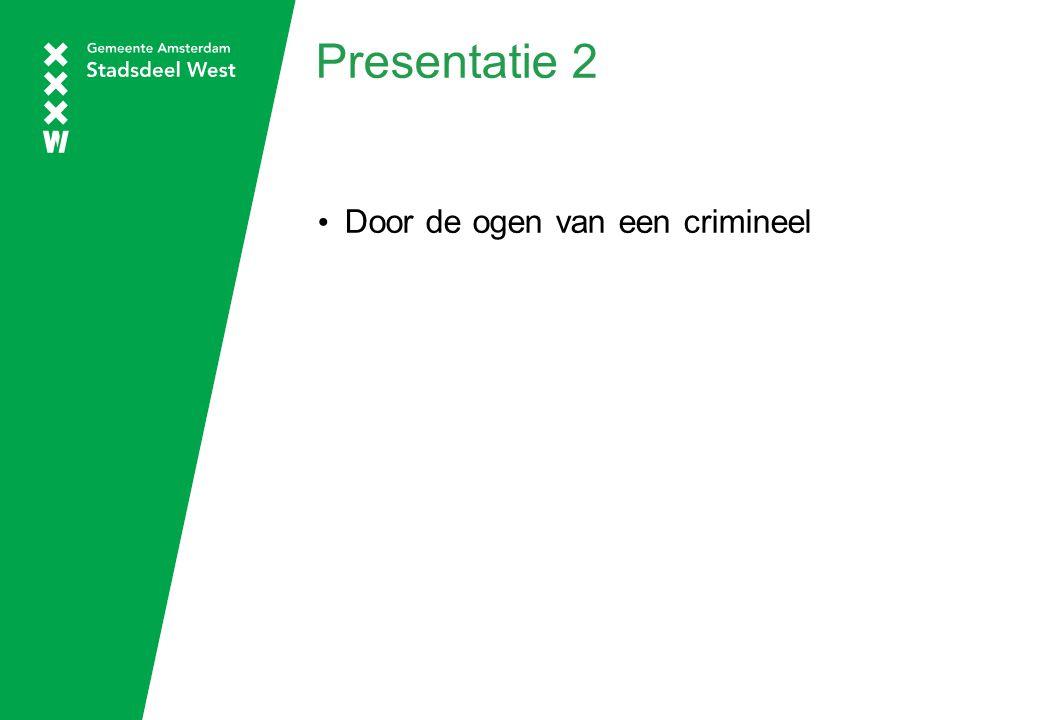 Presentatie 2 Door de ogen van een crimineel