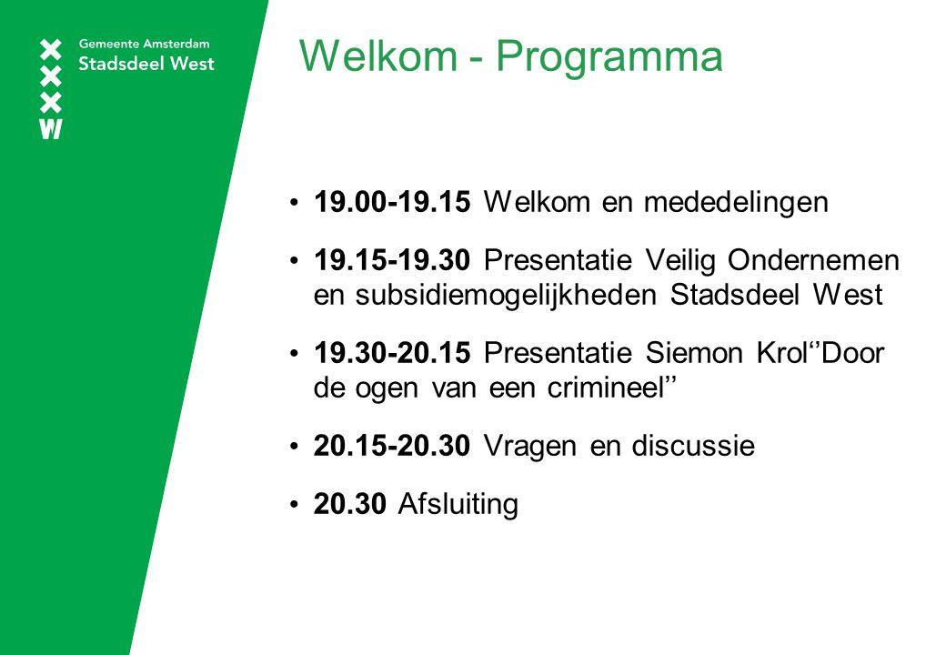 Welkom - Programma 19.00-19.15 Welkom en mededelingen 19.15-19.30 Presentatie Veilig Ondernemen en subsidiemogelijkheden Stadsdeel West 19.30-20.15 Pr