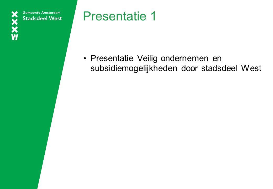 Presentatie 1 Presentatie Veilig ondernemen en subsidiemogelijkheden door stadsdeel West