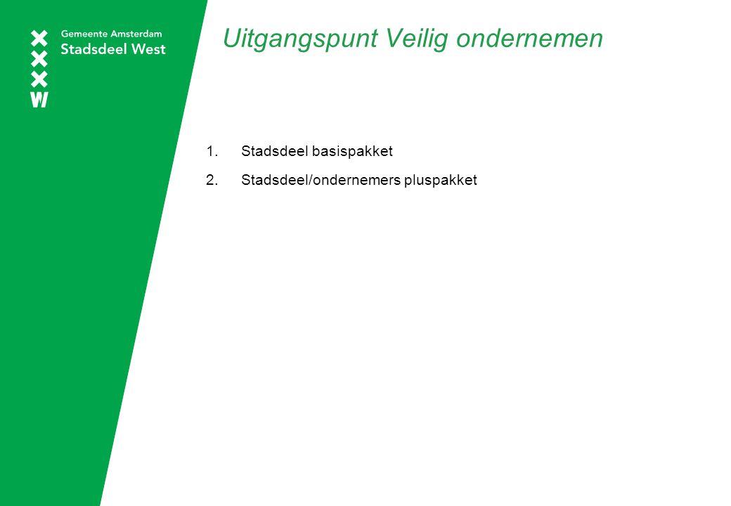 Uitgangspunt Veilig ondernemen 1.Stadsdeel basispakket 2.Stadsdeel/ondernemers pluspakket