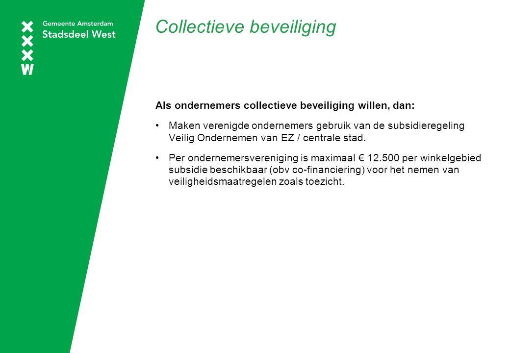 Collectieve beveiliging Als ondernemers collectieve beveiliging willen, dan: Maken verenigde ondernemers gebruik van de subsidieregeling Veilig Ondernemen van EZ / centrale stad.