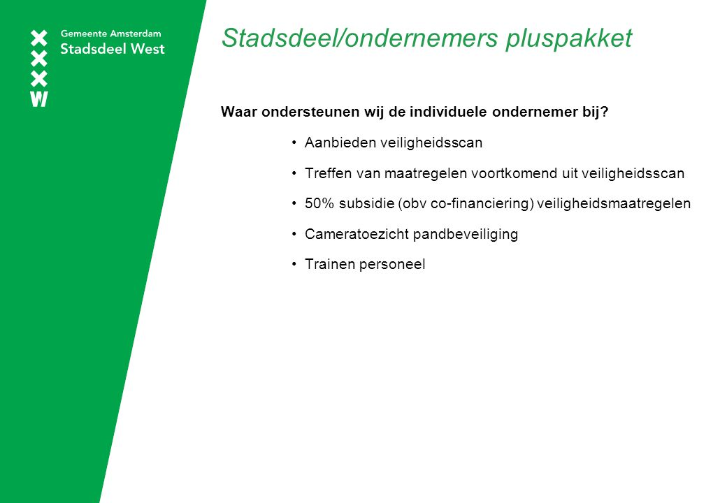Stadsdeel/ondernemers pluspakket Waar ondersteunen wij de individuele ondernemer bij? Aanbieden veiligheidsscan Treffen van maatregelen voortkomend ui