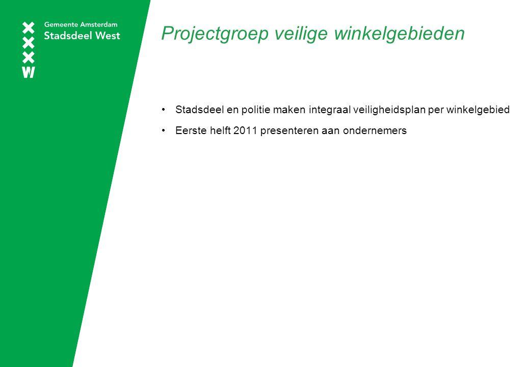 Projectgroep veilige winkelgebieden Stadsdeel en politie maken integraal veiligheidsplan per winkelgebied Eerste helft 2011 presenteren aan ondernemers