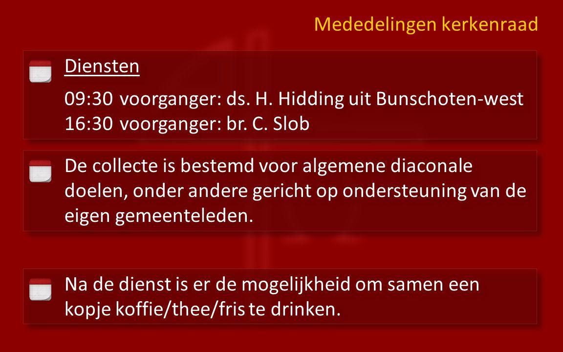 Diensten 09:30 voorganger: ds. H. Hidding uit Bunschoten-west 16:30 voorganger: br.