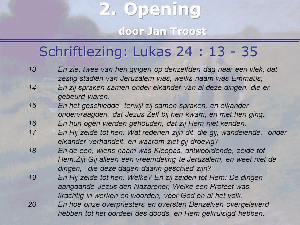 Schriftlezing: Lukas 24 : 13 - 35 13 En zie, twee van hen gingen op denzelfden dag naar een vlek, dat zestig stadiën van Jeruzalem was, welks naam was