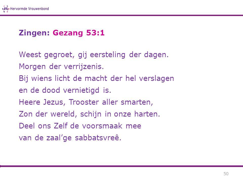 Zingen: Gezang 53:1 Weest gegroet, gij eersteling der dagen. Morgen der verrijzenis. Bij wiens licht de macht der hel verslagen en de dood vernietigd
