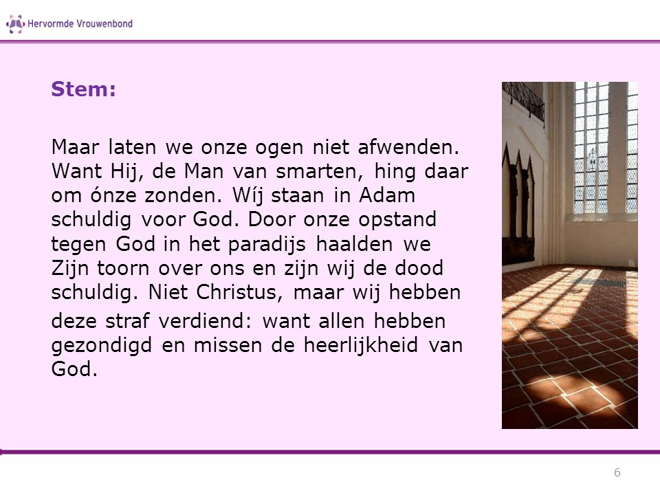 Stem: Maar laten we onze ogen niet afwenden. Want Hij, de Man van smarten, hing daar om ónze zonden. Wíj staan in Adam schuldig voor God. Door onze op