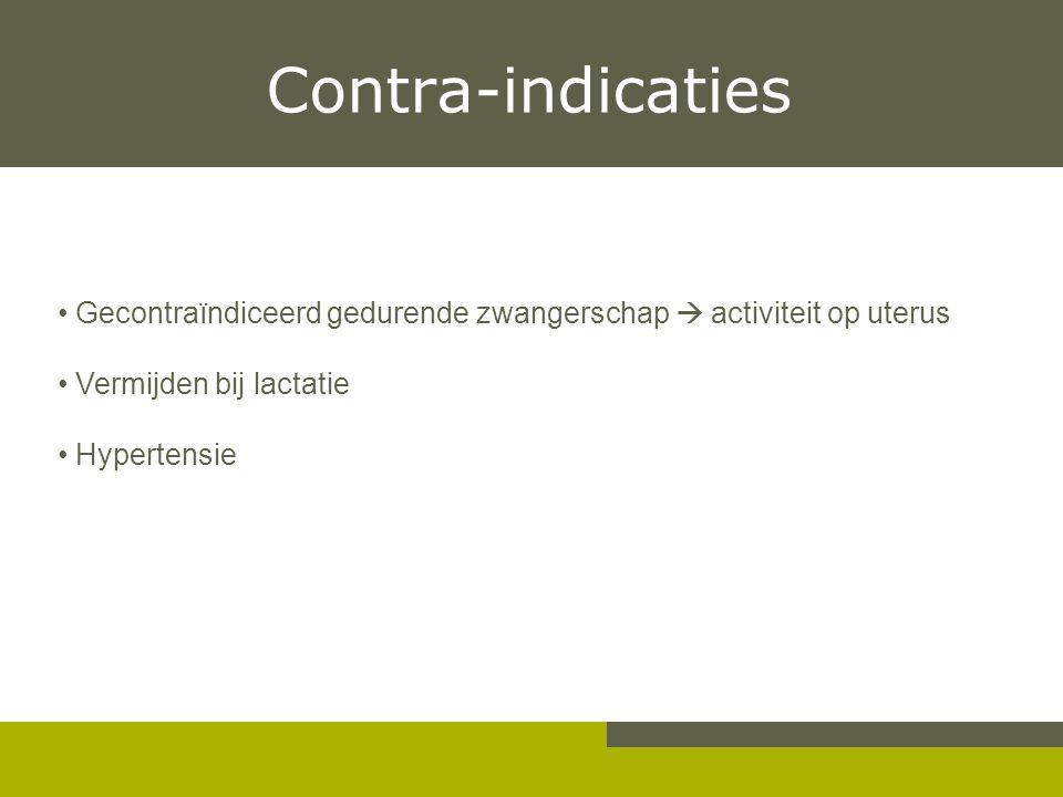 Contra-indicaties Gecontraïndiceerd gedurende zwangerschap  activiteit op uterus Vermijden bij lactatie Hypertensie