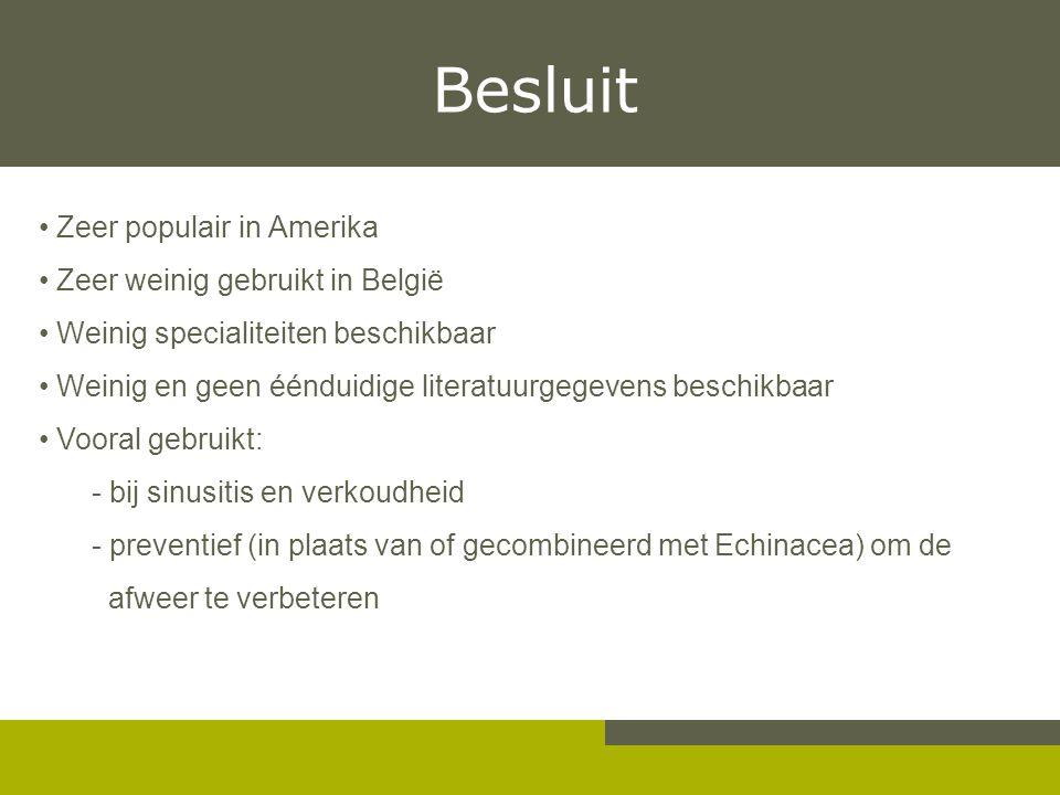 Besluit Zeer populair in Amerika Zeer weinig gebruikt in België Weinig specialiteiten beschikbaar Weinig en geen éénduidige literatuurgegevens beschik