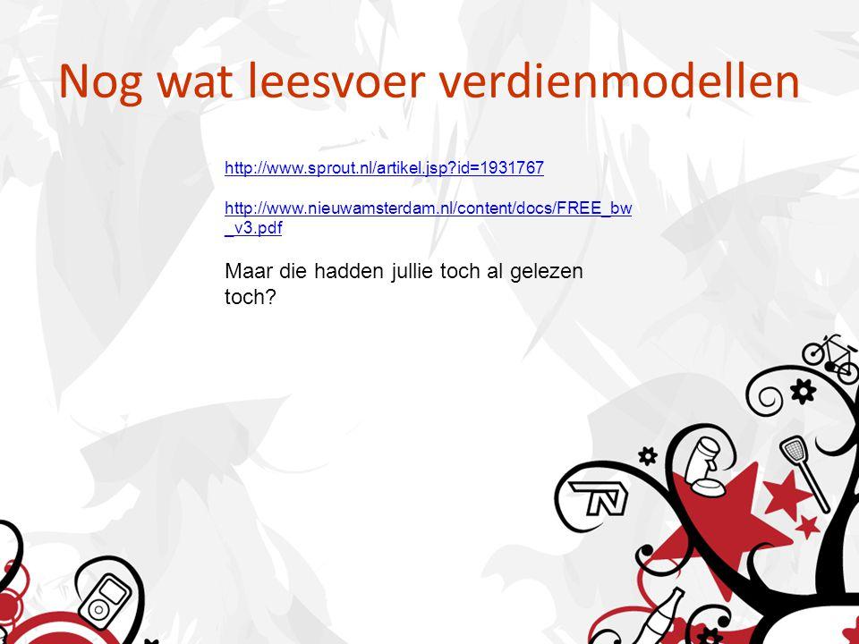 Nog wat leesvoer verdienmodellen http://www.sprout.nl/artikel.jsp?id=1931767 http://www.nieuwamsterdam.nl/content/docs/FREE_bw _v3.pdf Maar die hadden