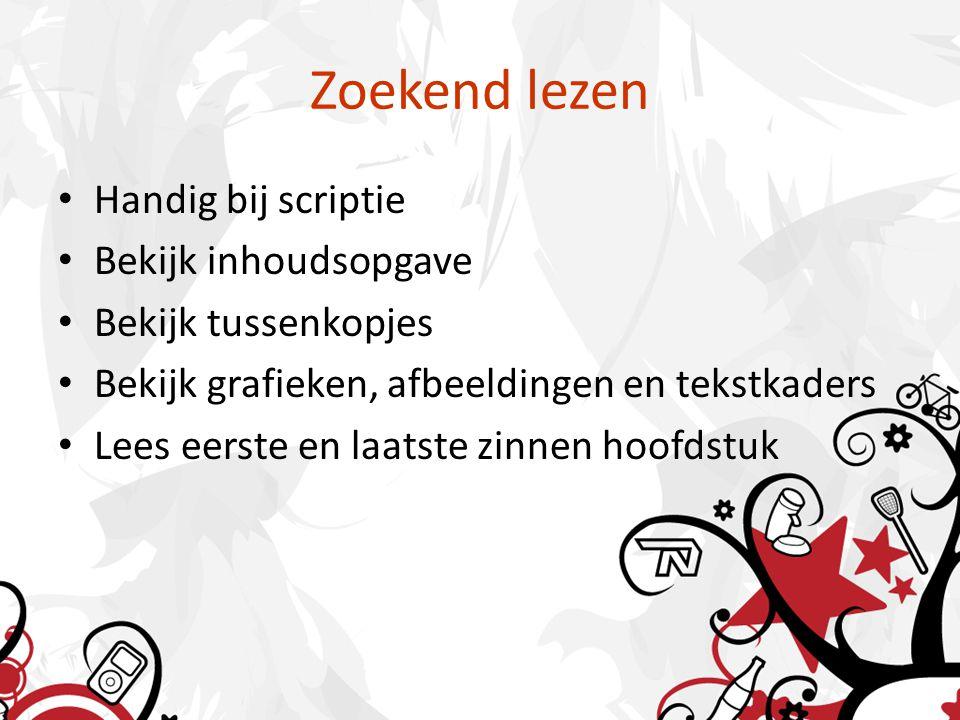Zoekend lezen Handig bij scriptie Bekijk inhoudsopgave Bekijk tussenkopjes Bekijk grafieken, afbeeldingen en tekstkaders Lees eerste en laatste zinnen
