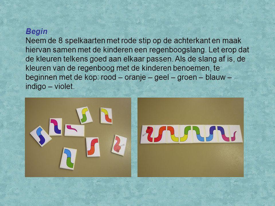 Begin Neem de 8 spelkaarten met rode stip op de achterkant en maak hiervan samen met de kinderen een regenboogslang.