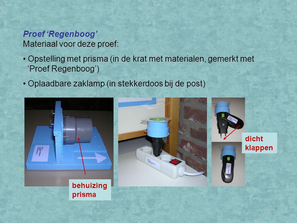Proef 'Regenboog' Materiaal voor deze proef: Opstelling met prisma (in de krat met materialen, gemerkt met 'Proef Regenboog') Oplaadbare zaklamp (in stekkerdoos bij de post) dicht klappen behuizing prisma