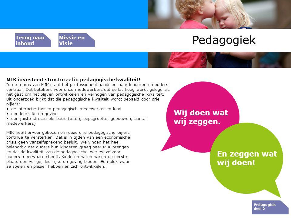 Bedrijfs resultaat Pedagogiek MIK investeert structureel in pedagogische kwaliteit! In de teams van MIK staat het professioneel handelen naar kinderen