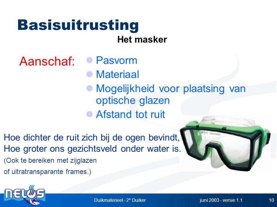 juni 2003 - versie 1.1Duikmaterieel - 2* Duiker10 Pasvorm Materiaal Mogelijkheid voor plaatsing van optische glazen Afstand tot ruit Basisuitrusting Aanschaf: Het masker Hoe dichter de ruit zich bij de ogen bevindt, Hoe groter ons gezichtsveld onder water is.