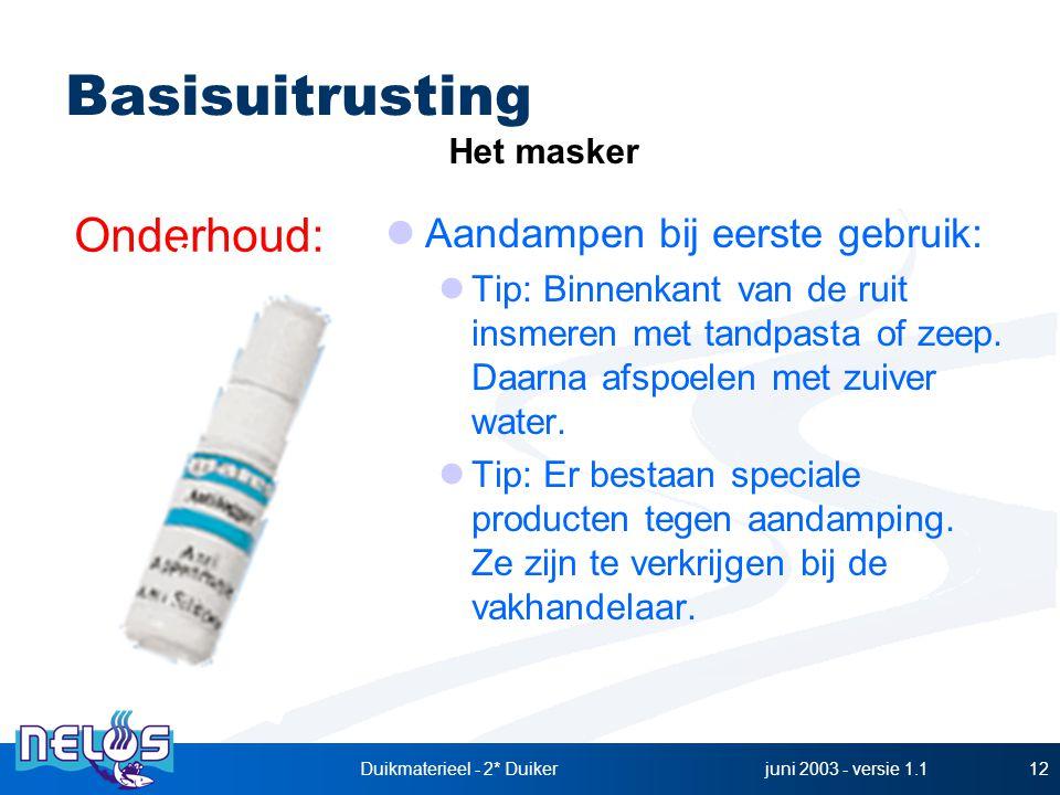 juni 2003 - versie 1.1Duikmaterieel - 2* Duiker12 Aandampen bij eerste gebruik: Tip: Binnenkant van de ruit insmeren met tandpasta of zeep.