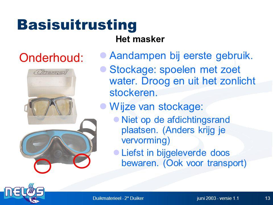 juni 2003 - versie 1.1Duikmaterieel - 2* Duiker13 Basisuitrusting Onderhoud: Het masker Aandampen bij eerste gebruik. Stockage: spoelen met zoet water