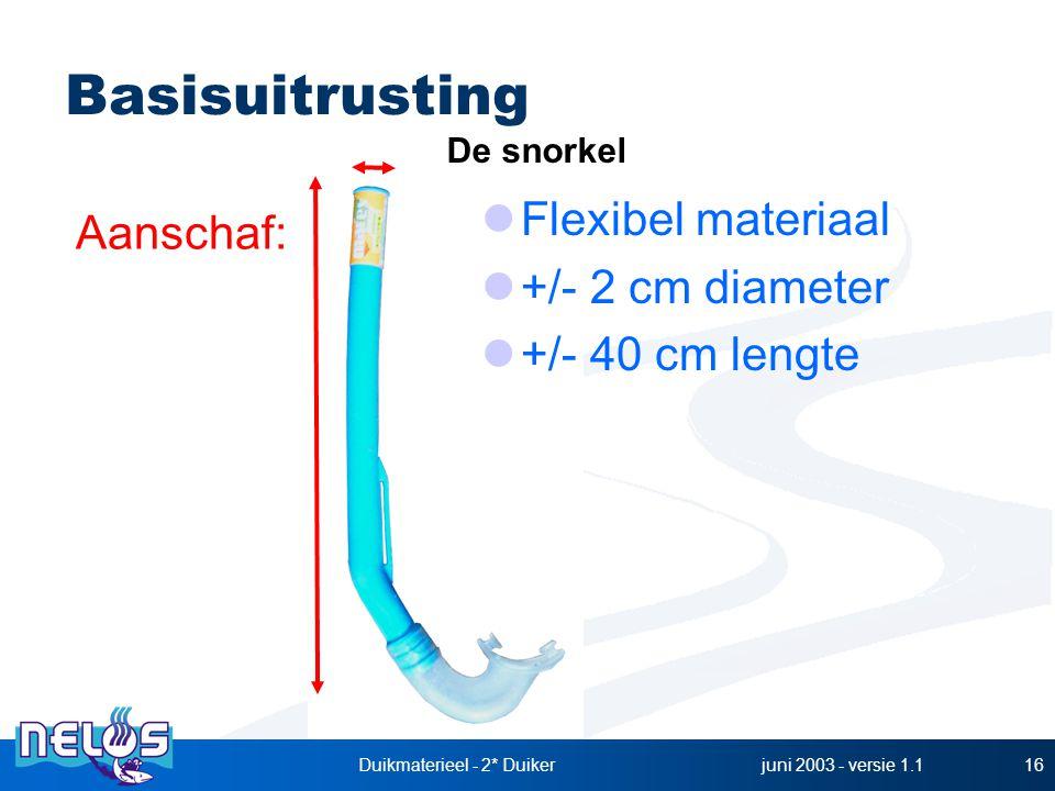 juni 2003 - versie 1.1Duikmaterieel - 2* Duiker16 Basisuitrusting Aanschaf: De snorkel Flexibel materiaal +/- 2 cm diameter +/- 40 cm lengte
