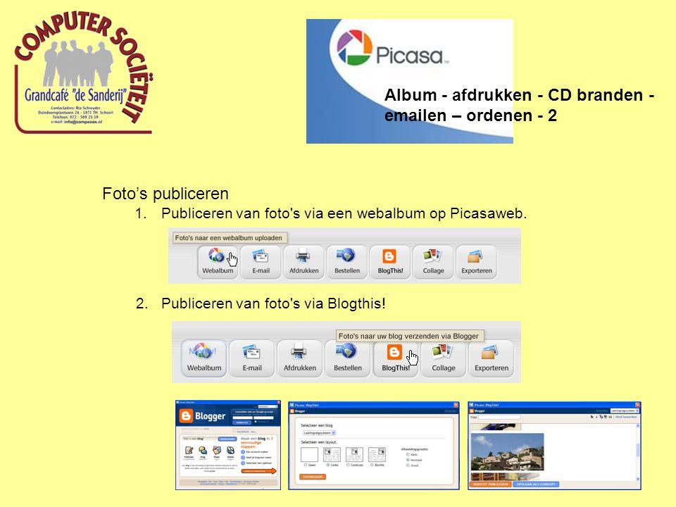 Foto's publiceren 1.Publiceren van foto's via een webalbum op Picasaweb. 2.Publiceren van foto's via Blogthis! Album - afdrukken - CD branden - emaile