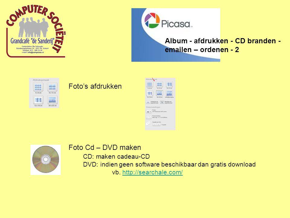 Foto's afdrukken Foto Cd – DVD maken CD: maken cadeau-CD DVD: indien geen software beschikbaar dan gratis download vb. http://searchale.com/http://sea