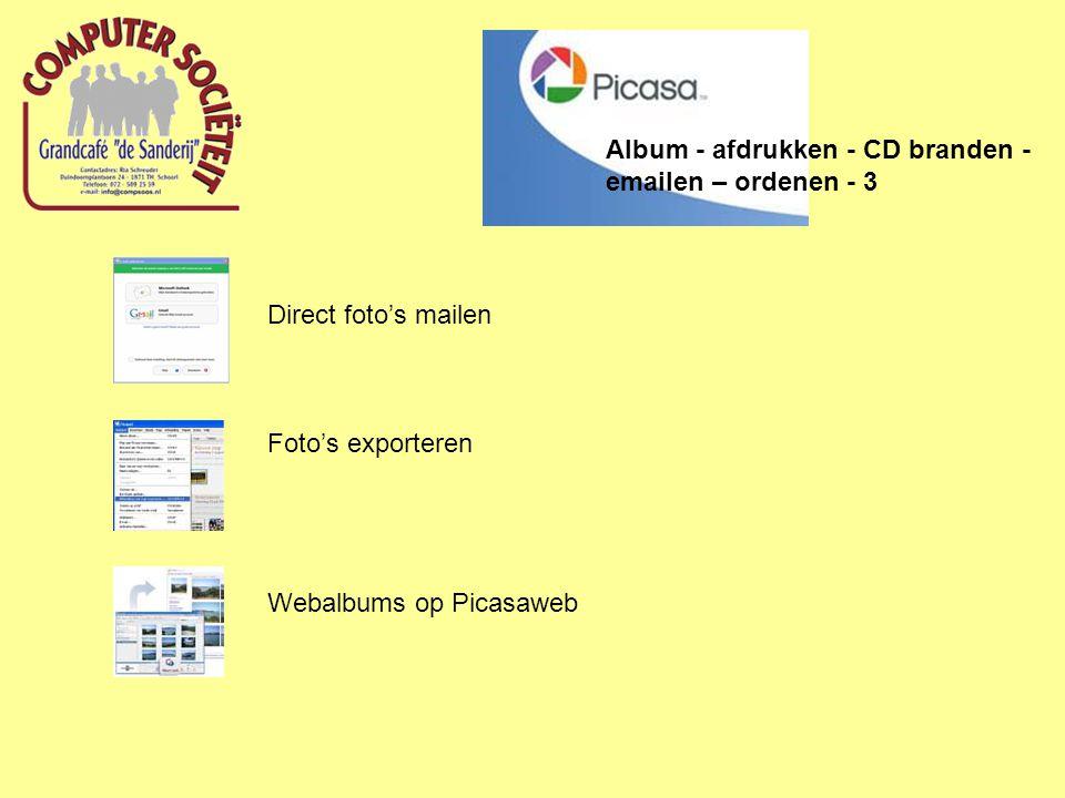 Album - afdrukken - CD branden - emailen – ordenen - 3 Direct foto's mailen Foto's exporteren Webalbums op Picasaweb