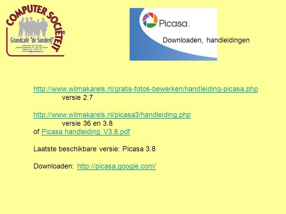 Downloaden, handleidingen http://www.wilmakarels.nl/gratis-fotos-bewerken/handleiding-picasa.php versie 2.7 http://www.wilmakarels.nl/picasa3/handleiding.php versie 36 en 3.8 of Picasa handleiding V3.8.pdfPicasa handleiding V3.8.pdf Laatste beschikbare versie: Picasa 3.8 Downloaden: http://picasa.google.com/http://picasa.google.com/