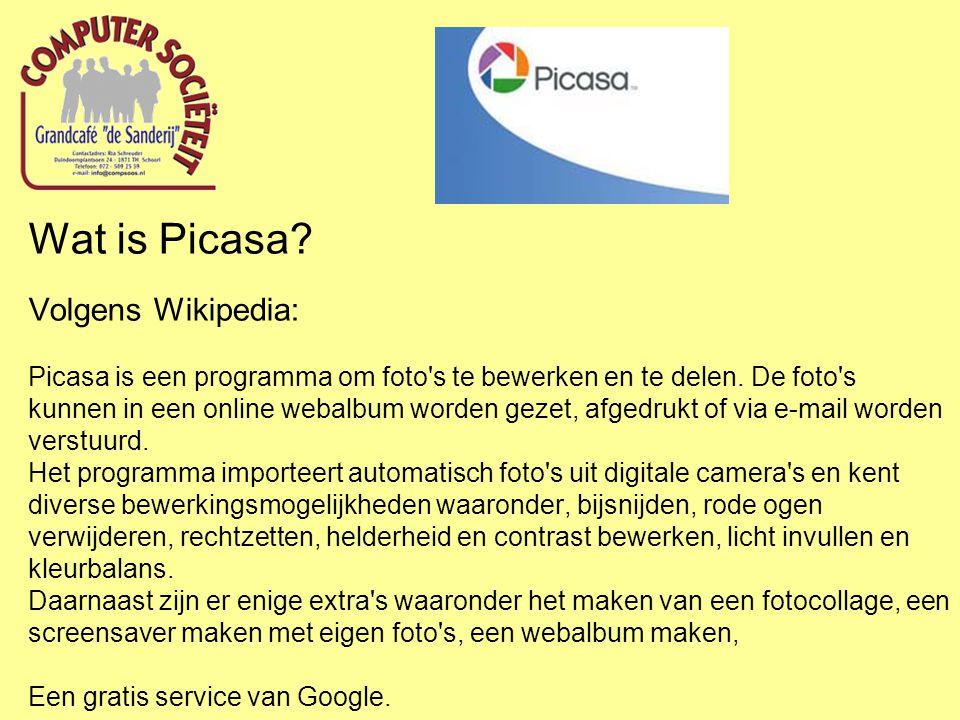 Wat is Picasa? Volgens Wikipedia: Picasa is een programma om foto's te bewerken en te delen. De foto's kunnen in een online webalbum worden gezet, afg