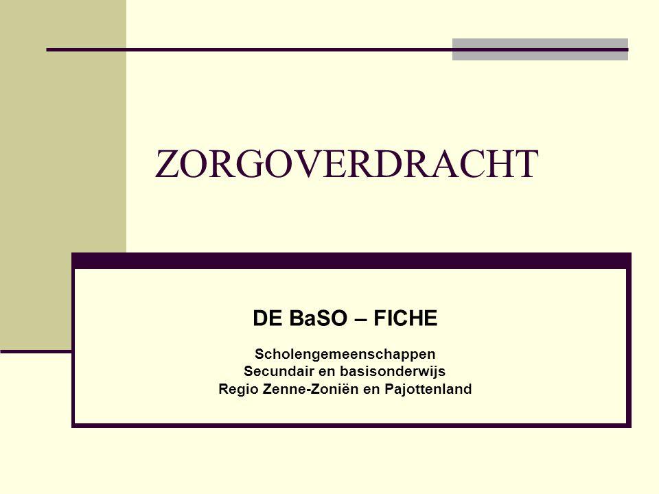 ZORGOVERDRACHT DE BaSO – FICHE Scholengemeenschappen Secundair en basisonderwijs Regio Zenne-Zoniën en Pajottenland