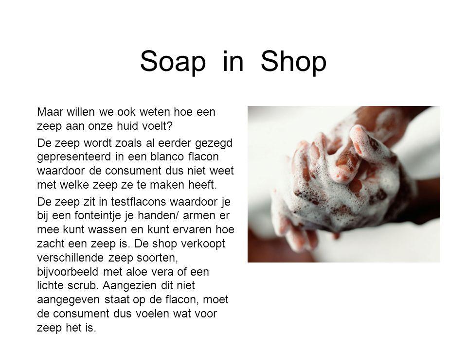 Soap in Shop Maar willen we ook weten hoe een zeep aan onze huid voelt? De zeep wordt zoals al eerder gezegd gepresenteerd in een blanco flacon waardo
