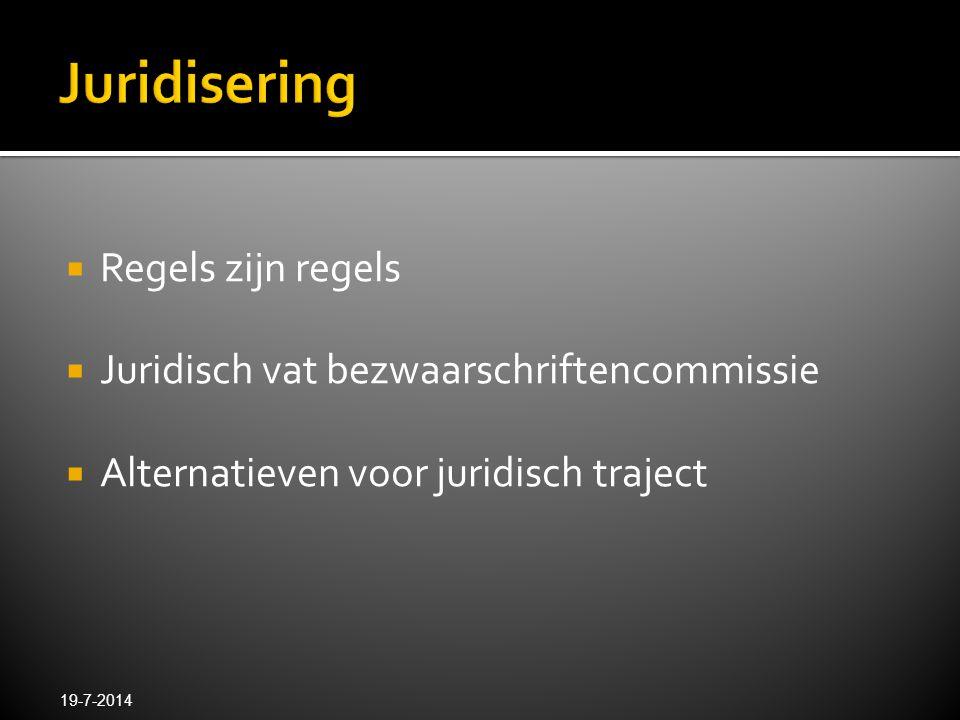  Regels zijn regels  Juridisch vat bezwaarschriftencommissie  Alternatieven voor juridisch traject 19-7-2014