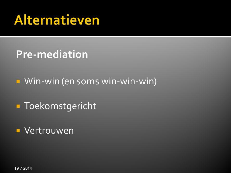 Pre-mediation  Win-win (en soms win-win-win)  Toekomstgericht  Vertrouwen 19-7-2014