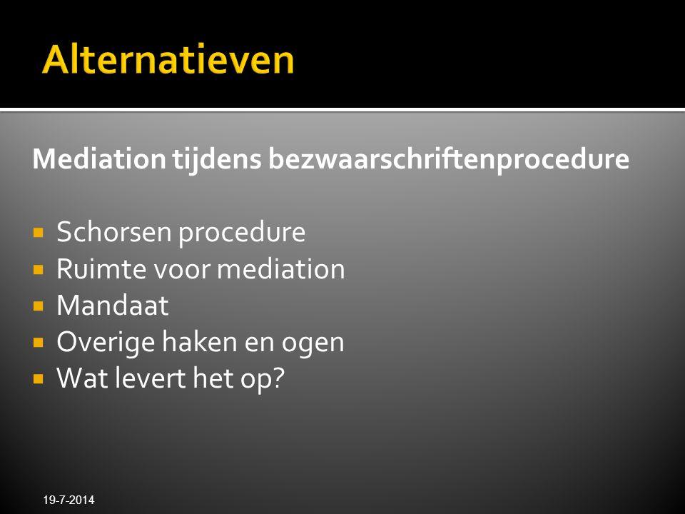 Mediation tijdens bezwaarschriftenprocedure  Schorsen procedure  Ruimte voor mediation  Mandaat  Overige haken en ogen  Wat levert het op? 19-7-2